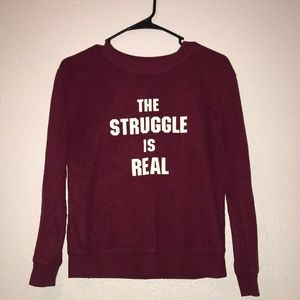 """A sweater that says """"The Struggle is real"""""""